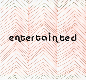 entertainted